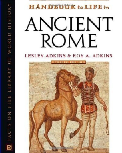 Handbook to Life in Ancient Rome (Handbook to Life) Rev Edition by Lesley Adkins, Roy A. Adkins published by Facts on File Inc (2004)