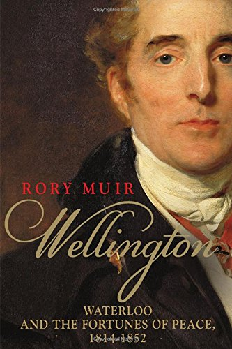 Wellington: Waterloo and the Fortunes of Peace 1814–1852 pdf epub