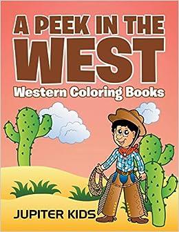 A Peek in The West: Western Coloring Books: Jupiter Kids ...