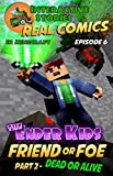 Minecraft Comics: The Ender Kids - Friend or Foe Part 2: Dead or Alive (Real Comics in Minecraft - The Ender Kids Book 6)