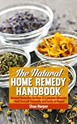 The Natural Home Remedy Handbook: Natural Remedies for Over 55 Common Ailments - Heal Yourself Naturally & Easily at Home! (Asthma, Candida, Colds, Eczema, ... Headaches, Acne + More!) (English Edition)