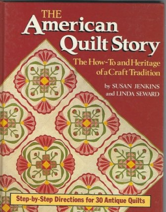 The American Quilt Story: The How-To and Heritage of a Craft Tradition : Step by Step Directions for 30 Antiques (American Quilts)