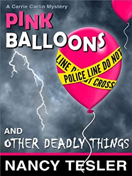 Pink Balloons and Other Deadly Things (Carrie Carlin series Book 1) by [Tesler, Nancy]