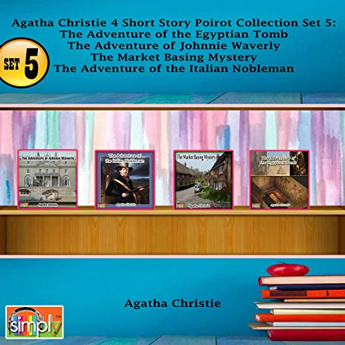 Agatha Christie 4 Short Story Poirot Collection, Set 5: The Adventure of the Egyptian Tomb, The Adventure of Johnnie Waverly, The Market Basing Mystery, The Adventure of the Italian Nobleman (Poirot The Adventure Of The Italian Nobleman)