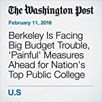 Berkeley Is Facing Big Budget Trouble, 'Painful' Measures Ahead for Nation's Top Public College | Nick Anderson