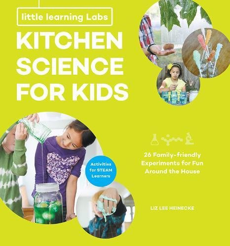 Little Learning Labs: Kitchen Science for Kids: 26 Fun, Family-friendly Experiments from Around the House; Activities for STEAM Learners