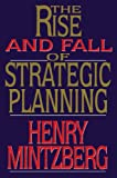 Rise and Fall of Strategic Planning, Henry Mintzberg, 1476754764