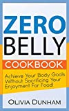 Zero Belly Cookbook: Achieve your body goals without sacrificing your enjoyment for food! [New Recipes Update]