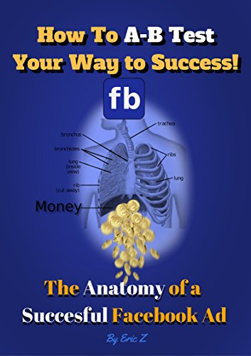 Facebook Marketing Book (How to A-B Test Your Way to Success: The Anatomy of a Successful Facebook Ad (The KILLER Facebook Ads for Authors Series)