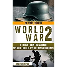 World War 2: Stories from the German Special Forces: Eyewitness Accounts (German War, ww2, wwii, auschwitz, waffen ss, dday)