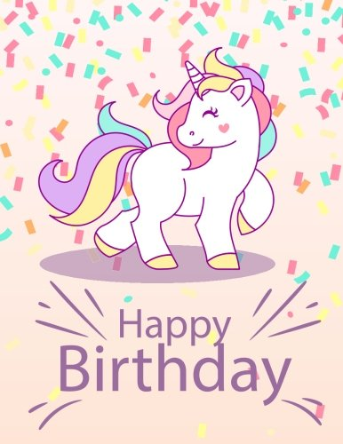 Happy Birthday: Unicorn Notebook:Inspirational Journal & Doodle Diary:: 100+ Pages of Lined & Blank Paper for Writing and Drawing (Unicorn Notebooks)