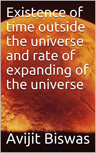 Existence of time outside the universe and rate of expanding of the universe (English Edition)