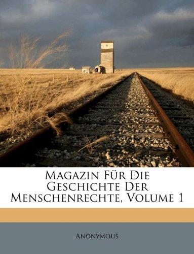 Download Magazin Für Die Geschichte Der Menschenrechte, Volume 1 (German Edition) PDF