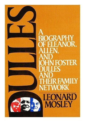 Dulles: A Biography of Eleanor, Allen and John Foster Dulles and Their Family Network by Leonard Mosley - Mall Dulles