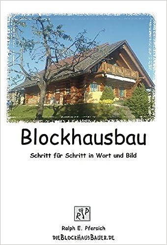 Good Blockhausbau: Schritt Für Schritt In Wort Und Bild: Amazon.de: Ralph  Pfersich: Bücher