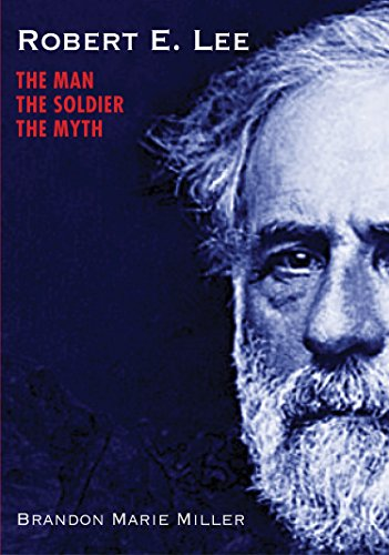 Robert E. Lee: The Man, the Soldier, the Myth (English Edition) por [Miller, Brandon Marie]