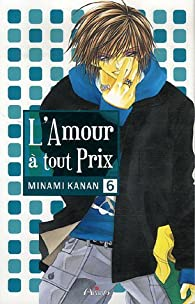 L'amour à tout prix, tome 6 par Kanan Minami