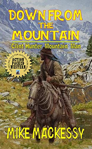 Clint Hunter Mountain Man: Down From The Mountain: A Western Adventure From