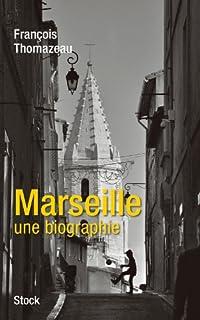 Marseille, une biographie, Thomazeau, François