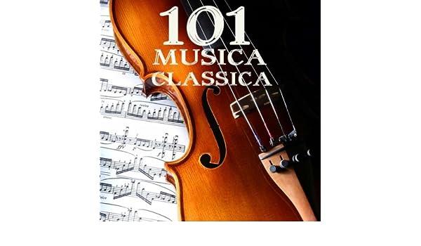 101 Musica Classica: 101 Capolavori di Musica Classica, Musica Rilassante per Corpo e Mente (Mozart, Bach, Chopin, Debussy e altri) by 101 Musica Classica ...