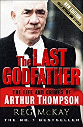 The Last Godfather: The Life and Crimes of Arthur Thompson