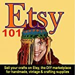 Etsy 101: Sell Your Crafts on Etsy, the DIY Marketplace for Handmade, Vintage, and Crafting Supplies | Steve Weber