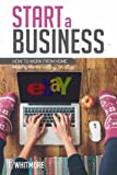 img - for Start a Business: How to Work from Home Making Money Selling on eBay by T Whitmore (2016-06-10) book / textbook / text book