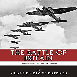 The Greatest Battles in History: The Battle of Britain