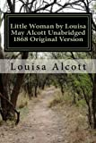 Little Woman by Louisa May Alcott Unabridged 1868 Original Version