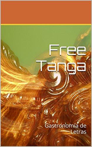 Descargar Libro Free Tanga: Gastronomía De Letras Ana Maria Vicente