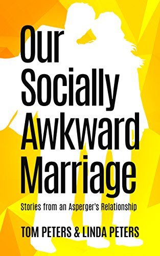 Our Socially Awkward Marriage: Funny True Stories from an Asperger's Relationship