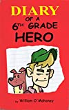 Diary of a 6th Grade Hero (a hilarious adventure for children ages 9-12)