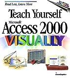 Teach Yourself Microsoft Access 2000 Visually (Teach Yourself Visually) by maranGraphics (1999-07-14)