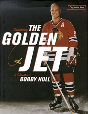 Remembering the Golden Jet: A Celebration of Bobby Hull (2001-10-01)
