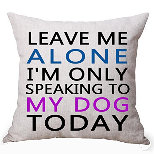 Best Gifts For Dog Lover Nordic Sweet Warm Funny Sayings Leave Me Alone I'm Only Speaking To My Dog Today Cotton Linen Decorative Throw Pillow Case Cushion Cover Square 18 X 18 Inches