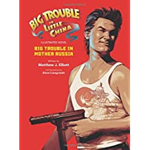 Big Trouble in Little China the Illustrated Novel: Big Trouble in Mother Russia