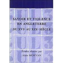 Savoir et Violence En Angleterre du Xvie Au Xixe Siecle