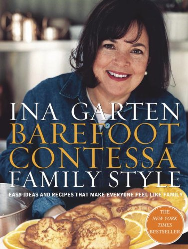 Barefoot Contessa Family Style: Easy Ideas and Recipes That Make Everyone Feel Like Family by Ina Garten