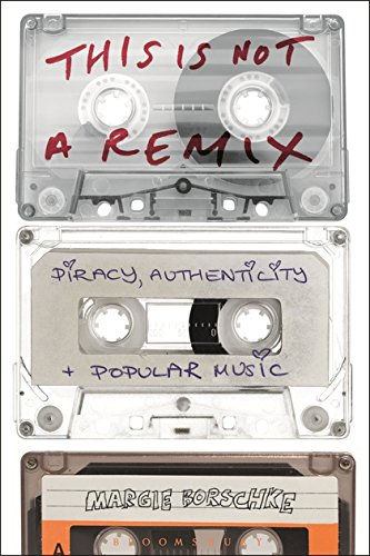 This is Not a Remix: Piracy, Authenticity and Popular Music