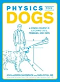 img - for Physics for Dogs: A Crash Course in Catching Cats, Frisbees, and Cars book / textbook / text book