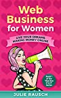 Web Business for Women: Live Your Dreams Making Money Online (Bye Bye 9 to 5 Book 1)