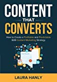 img - for Content That Converts: How To Build A Profitable and Predictable B2B Content Marketing Strategy book / textbook / text book