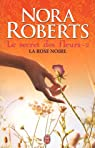 Le secret des fleurs, Tome 2 : La rose noire par Roberts