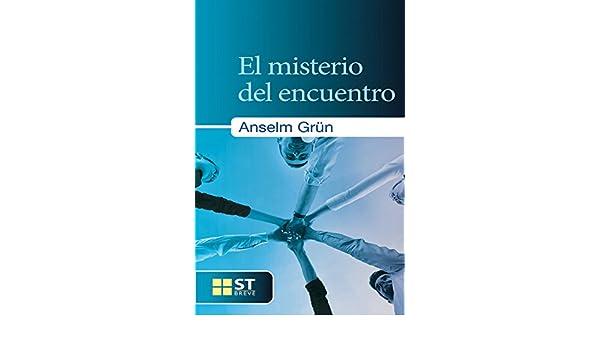 EL MISTERIO DEL ENCUENTRO (ST Breve nº 83) (Spanish Edition) - Kindle edition by ANSELM GRÜN. Religion & Spirituality Kindle eBooks @ Amazon.com.