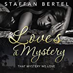 Love's a Mystery: That Mystery We Love | Staffan Bertel