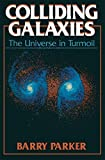 img - for Colliding Galaxies: The Universe in Turmoil by Barry R. Parker (1990-08-31) book / textbook / text book