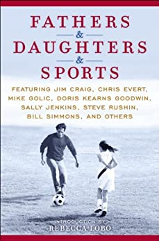 Fathers & Daughters & Sports: Featuring Jim Craig, Chris Evert, Mike Golic, Doris Kearns Goodwin, Sally Jenkins, Steve Rushin, Bill Simmons, and others by [ESPN]