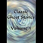 Classic Ghost Stories, Volume 3 | Joseph Sheridan LeFanu,Sir Arthur Quiller-Couch,Ambrose Bierce,Wilkie Collins,Sir Walter Scott,Margaret Oliphant,Henry James,Elizabeth Braddon,J. H. Riddell,Bram Stoker