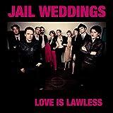 Love Is Lawless by Jail Weddings (2010-10-25)