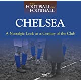When Football Was Football: Chelsea: A Nostalgic Look at a Century of the Club